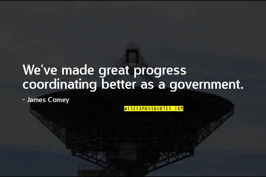 Coordinating Quotes By James Comey: We've made great progress coordinating better as a