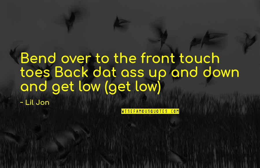 Coordinating Quotes By Lil Jon: Bend over to the front touch toes Back