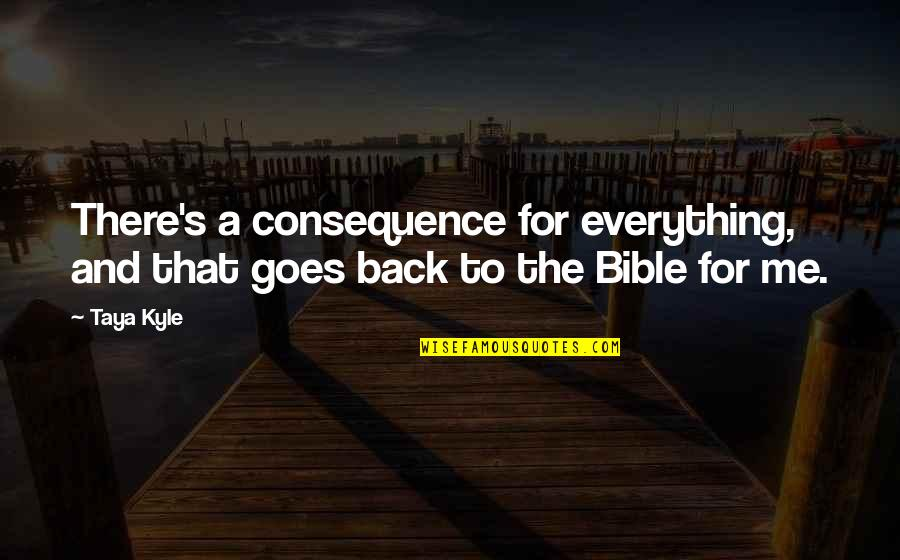 Coordinating Quotes By Taya Kyle: There's a consequence for everything, and that goes