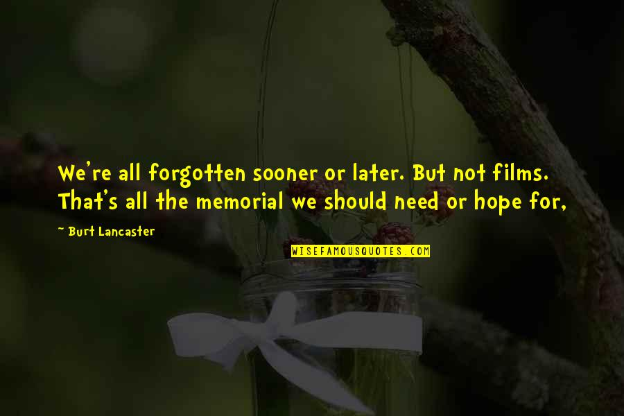 Coowie Quotes By Burt Lancaster: We're all forgotten sooner or later. But not
