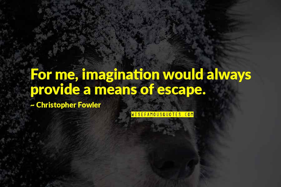 Coowie Quotes By Christopher Fowler: For me, imagination would always provide a means