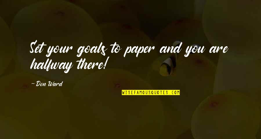 Coowie Quotes By Don Ward: Set your goals to paper and you are