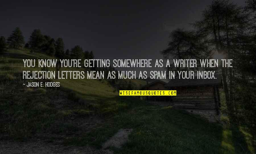 Coowie Quotes By Jason E. Hodges: You know you're getting somewhere as a writer