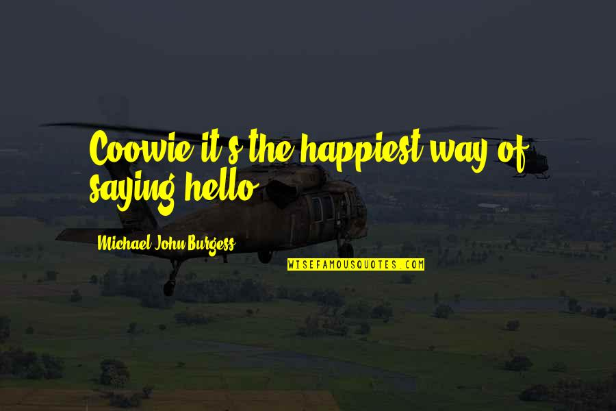 Coowie Quotes By Michael John Burgess: Coowie it's the happiest way of saying hello