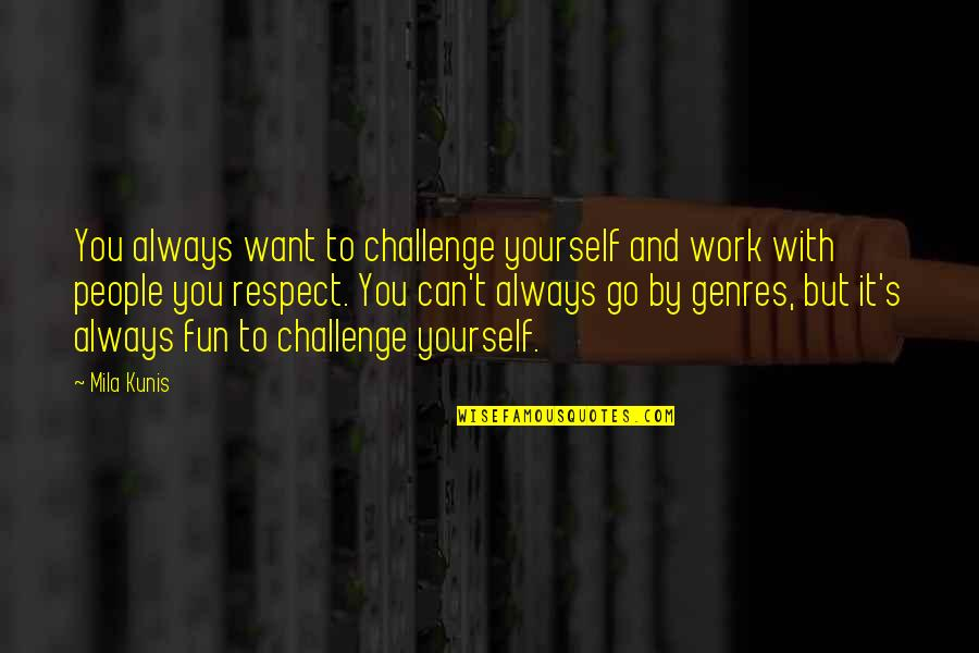 Coowie Quotes By Mila Kunis: You always want to challenge yourself and work