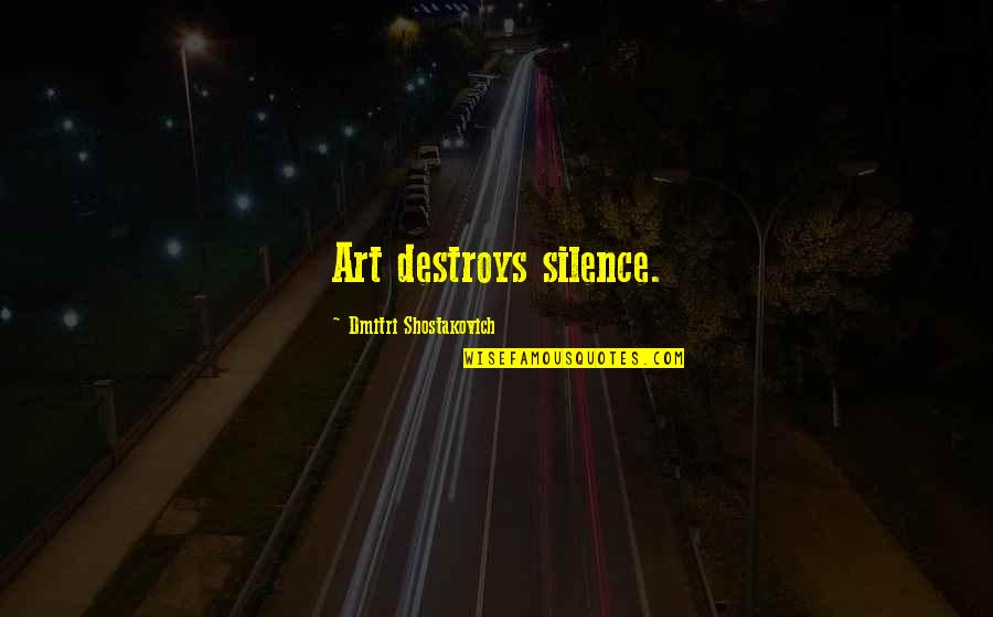 Copayments Quotes By Dmitri Shostakovich: Art destroys silence.