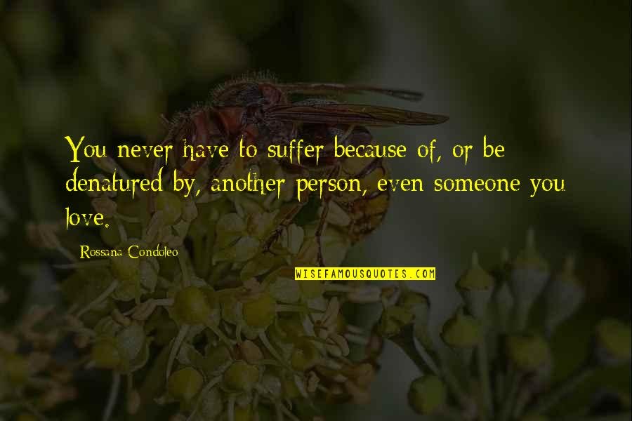 Coping With Sadness Quotes By Rossana Condoleo: You never have to suffer because of, or