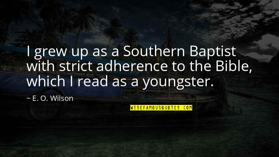 Copy Catter Quotes By E. O. Wilson: I grew up as a Southern Baptist with