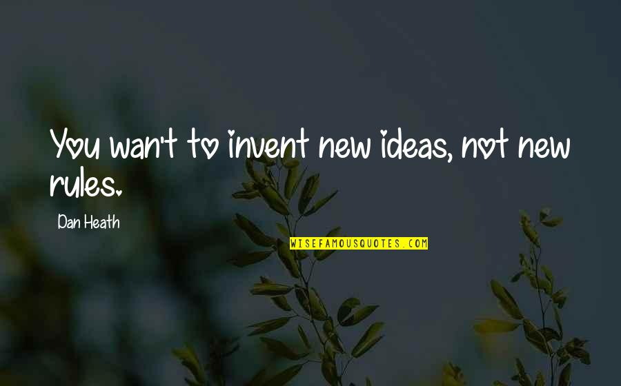 Copyeditors Quotes By Dan Heath: You wan't to invent new ideas, not new