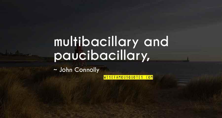 Copyeditors Quotes By John Connolly: multibacillary and paucibacillary,