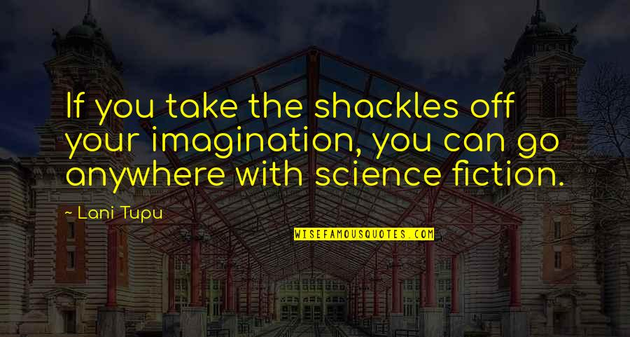 Copyeditors Quotes By Lani Tupu: If you take the shackles off your imagination,