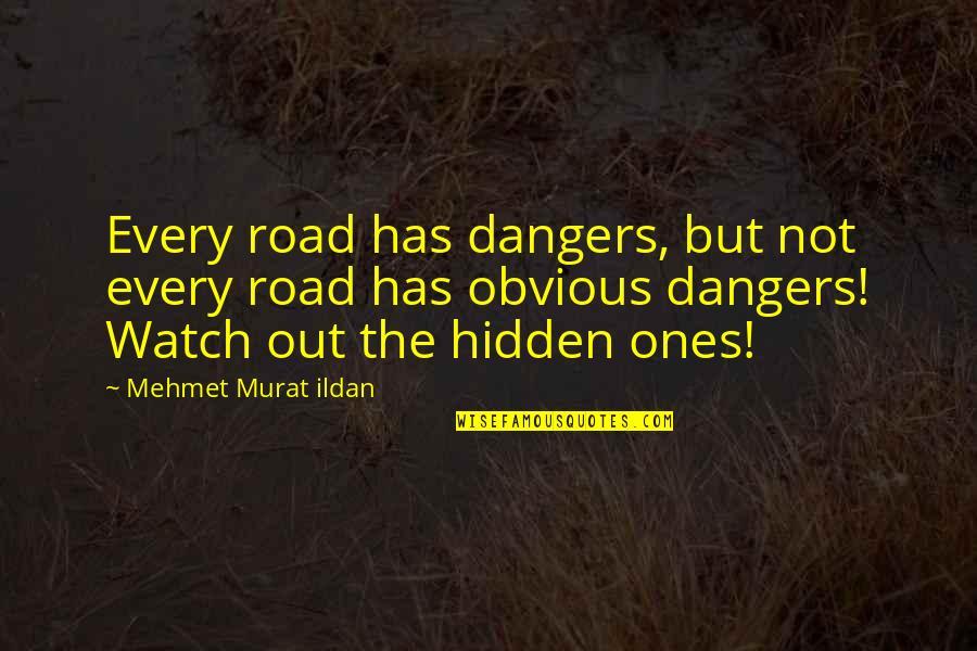 Copyeditors Quotes By Mehmet Murat Ildan: Every road has dangers, but not every road