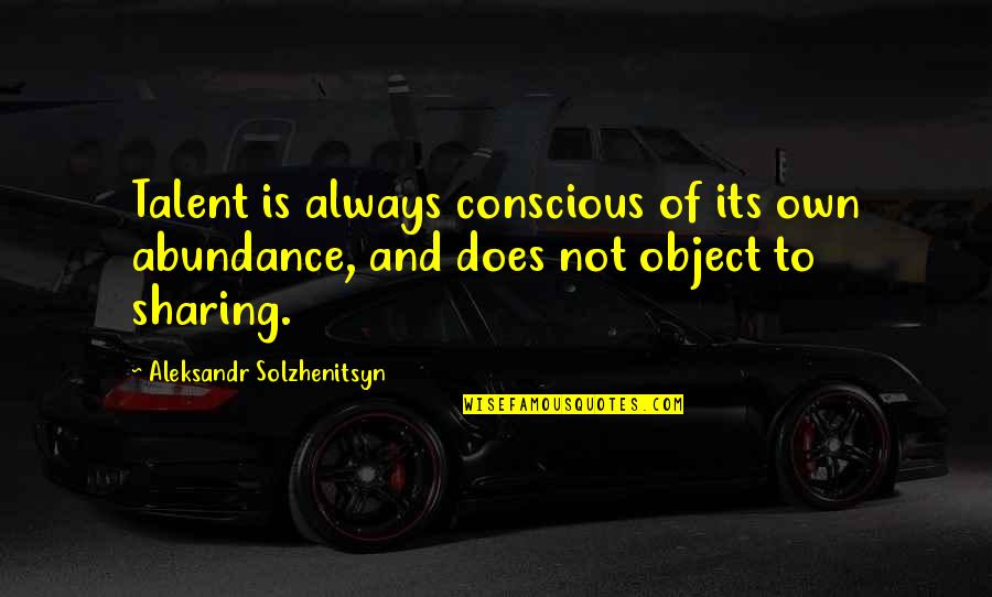 Copyright Quotes By Aleksandr Solzhenitsyn: Talent is always conscious of its own abundance,