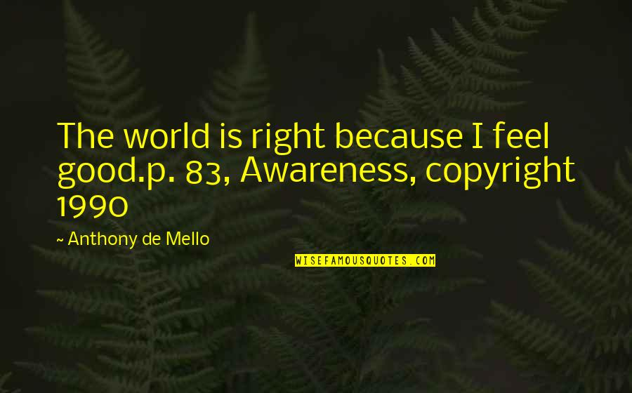 Copyright Quotes By Anthony De Mello: The world is right because I feel good.p.