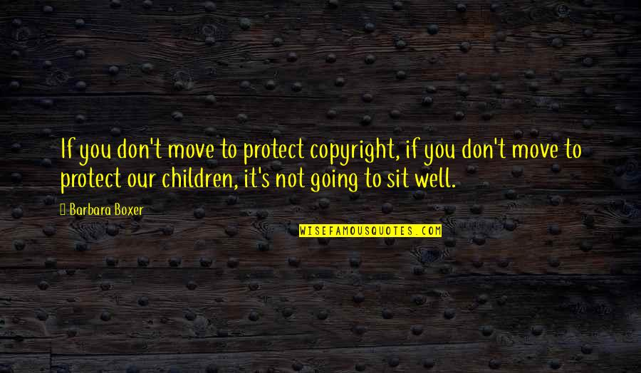 Copyright Quotes By Barbara Boxer: If you don't move to protect copyright, if