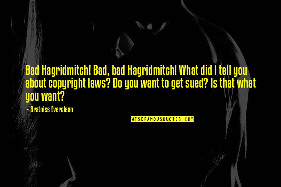 Copyright Quotes By Bratniss Everclean: Bad Hagridmitch! Bad, bad Hagridmitch! What did I