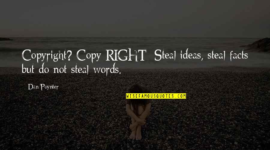 Copyright Quotes By Dan Poynter: Copyright? Copy RIGHT: Steal ideas, steal facts but