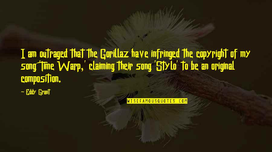 Copyright Quotes By Eddy Grant: I am outraged that the Gorillaz have infringed