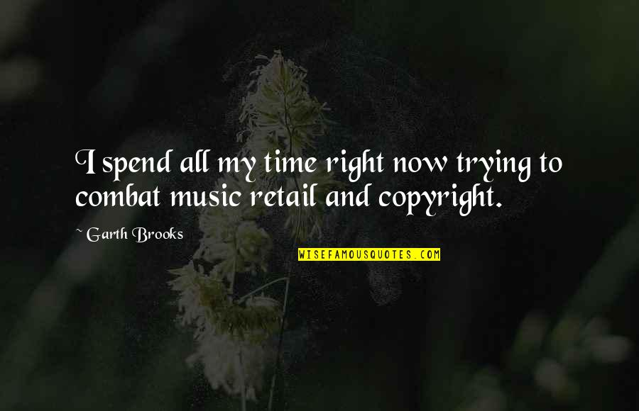Copyright Quotes By Garth Brooks: I spend all my time right now trying