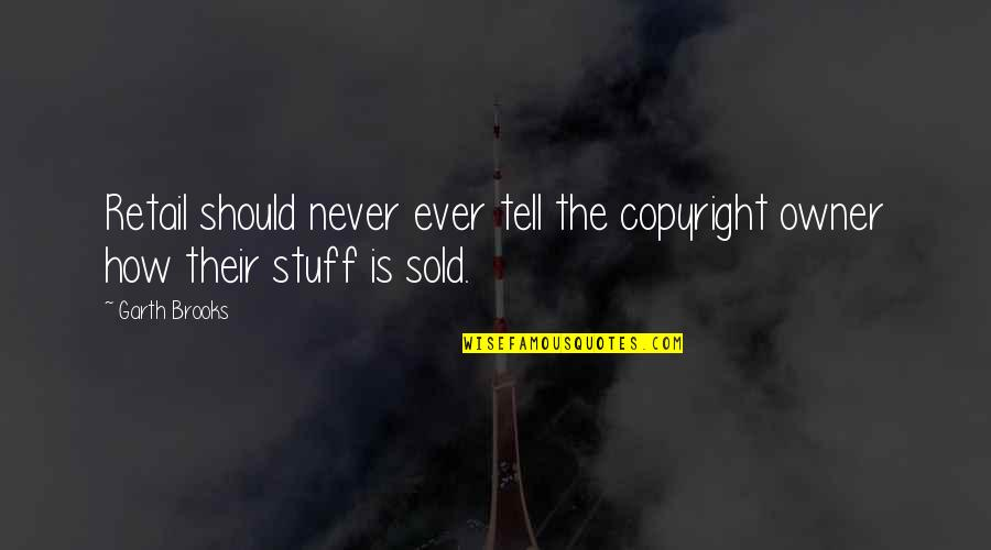 Copyright Quotes By Garth Brooks: Retail should never ever tell the copyright owner