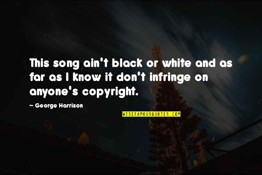Copyright Quotes By George Harrison: This song ain't black or white and as