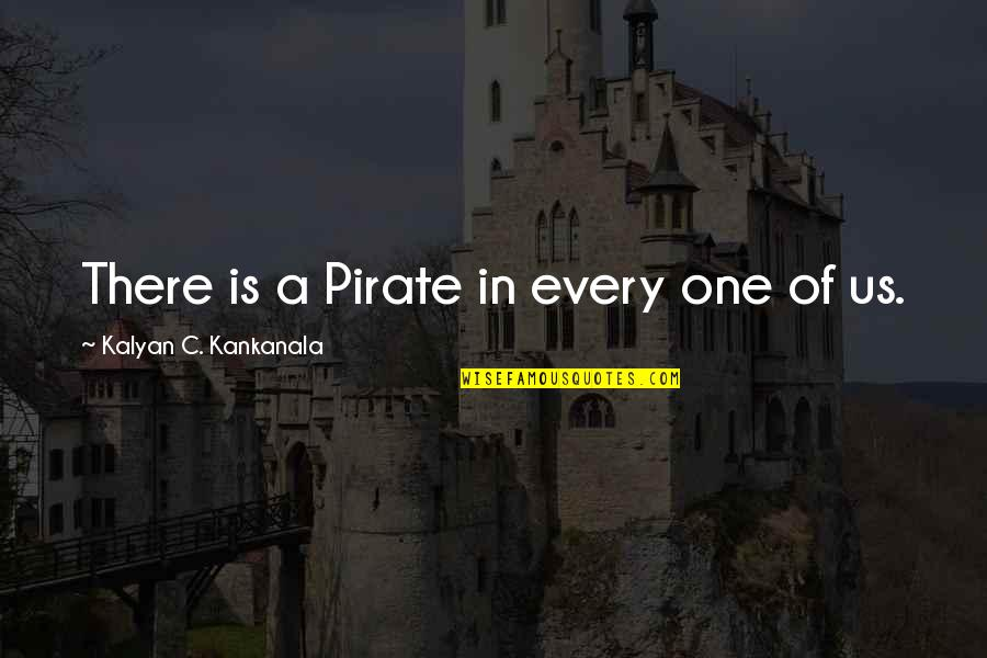 Copyright Quotes By Kalyan C. Kankanala: There is a Pirate in every one of