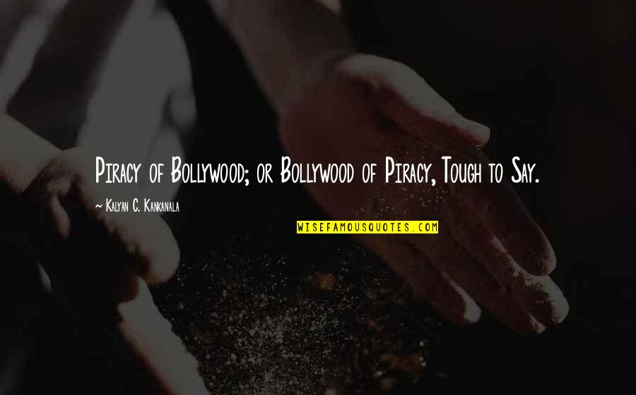 Copyright Quotes By Kalyan C. Kankanala: Piracy of Bollywood; or Bollywood of Piracy, Tough