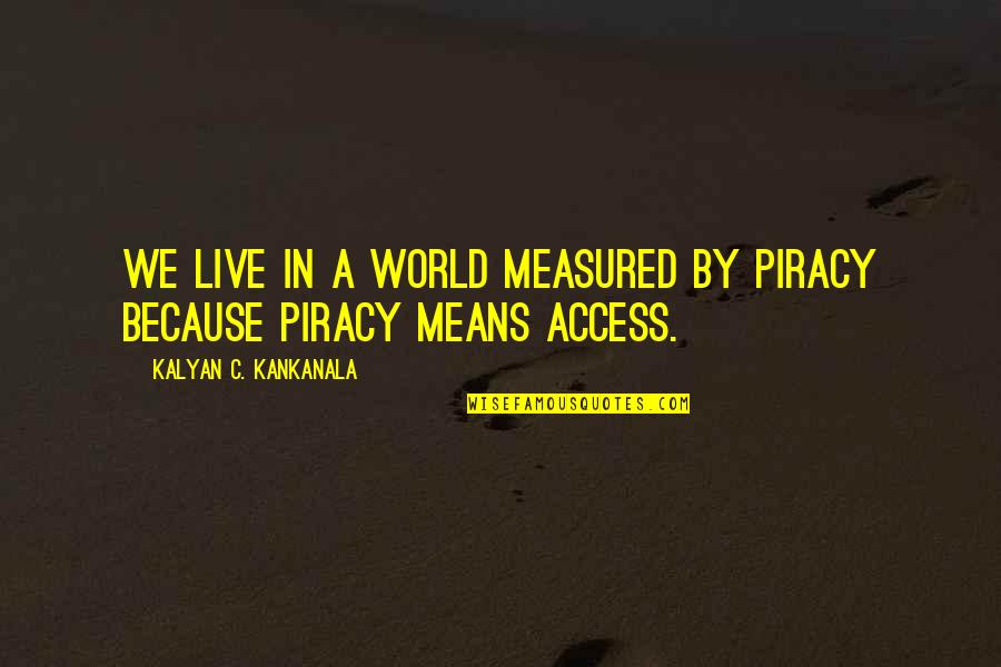 Copyright Quotes By Kalyan C. Kankanala: We Live in a World Measured by Piracy
