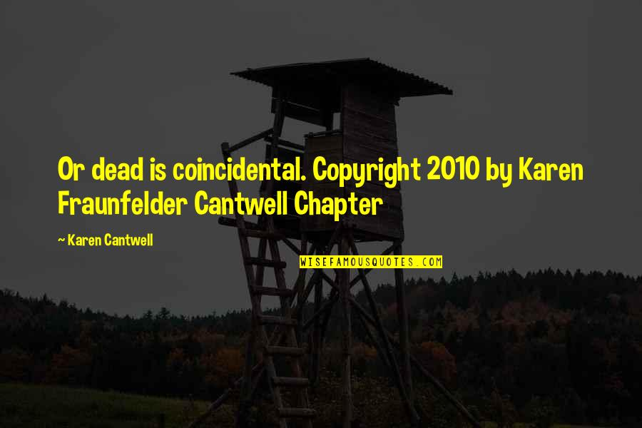 Copyright Quotes By Karen Cantwell: Or dead is coincidental. Copyright 2010 by Karen
