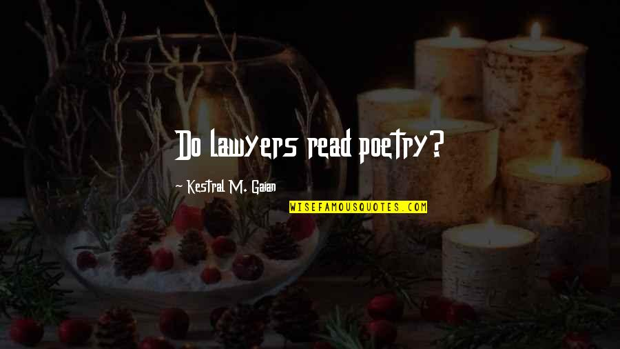 Copyright Quotes By Kestral M. Gaian: Do lawyers read poetry?
