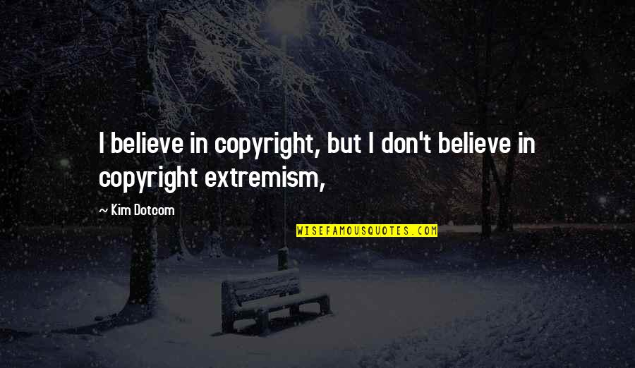 Copyright Quotes By Kim Dotcom: I believe in copyright, but I don't believe