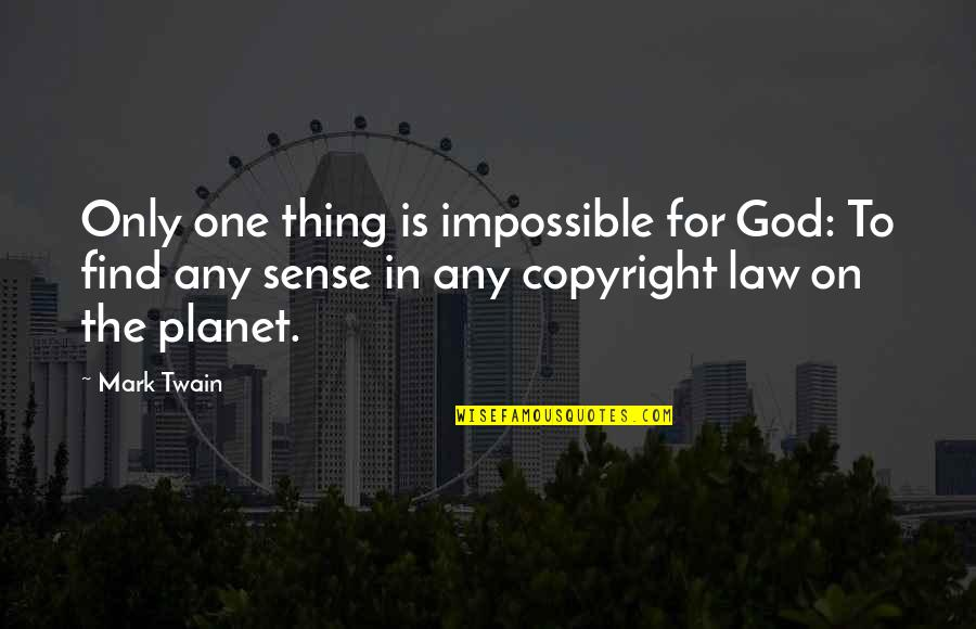 Copyright Quotes By Mark Twain: Only one thing is impossible for God: To