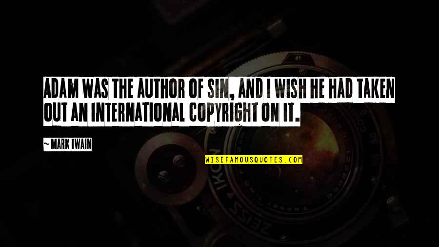 Copyright Quotes By Mark Twain: Adam was the author of sin, and I