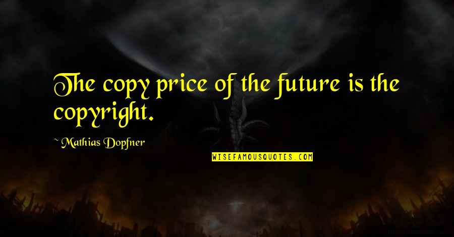 Copyright Quotes By Mathias Dopfner: The copy price of the future is the
