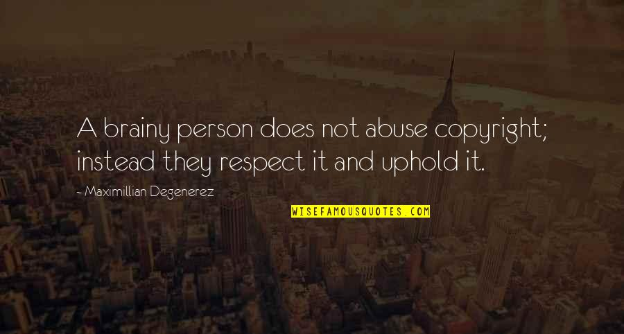 Copyright Quotes By Maximillian Degenerez: A brainy person does not abuse copyright; instead