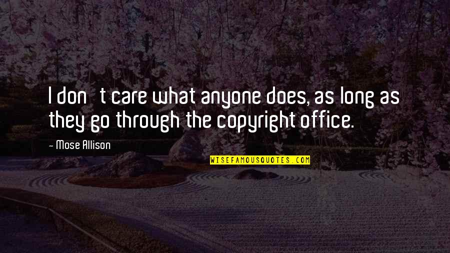Copyright Quotes By Mose Allison: I don't care what anyone does, as long