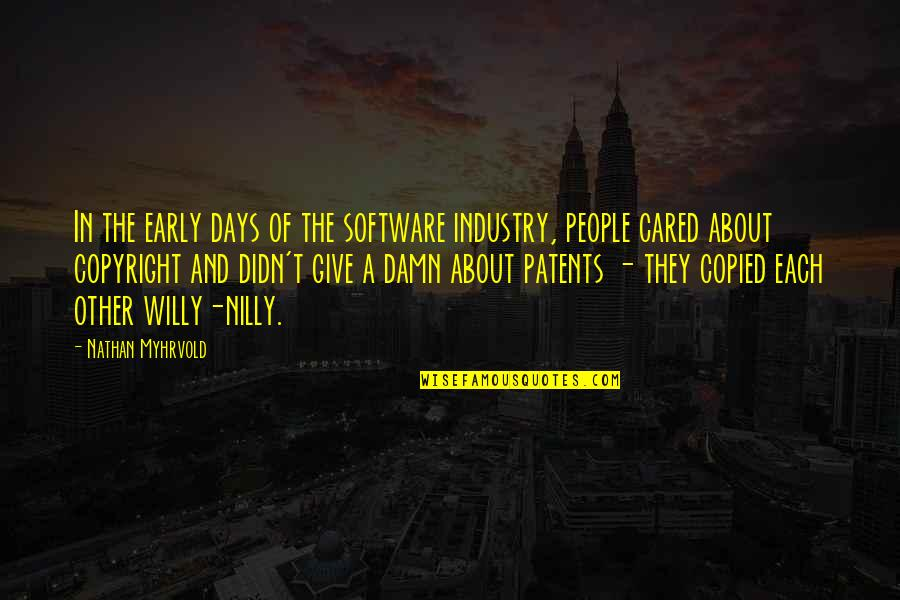Copyright Quotes By Nathan Myhrvold: In the early days of the software industry,