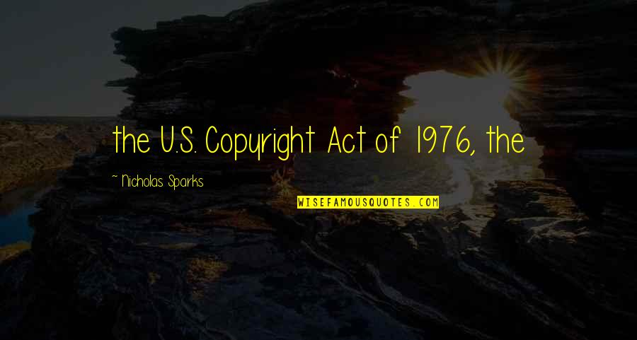 Copyright Quotes By Nicholas Sparks: the U.S. Copyright Act of 1976, the