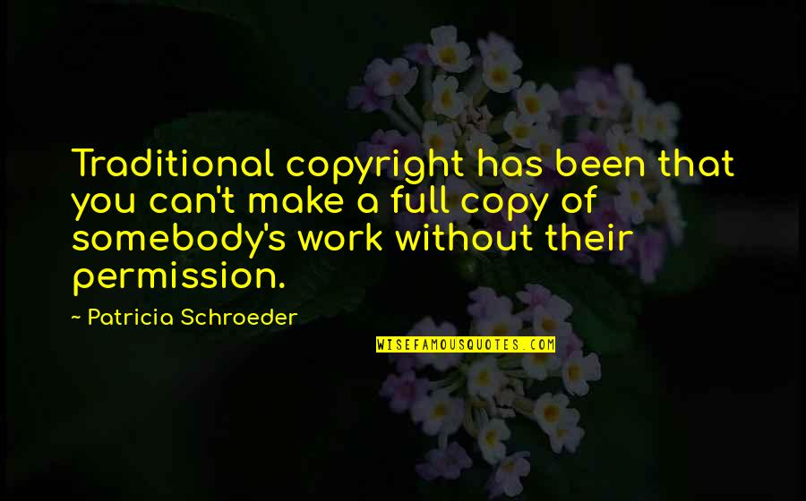 Copyright Quotes By Patricia Schroeder: Traditional copyright has been that you can't make