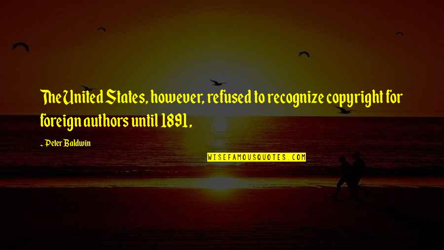 Copyright Quotes By Peter Baldwin: The United States, however, refused to recognize copyright