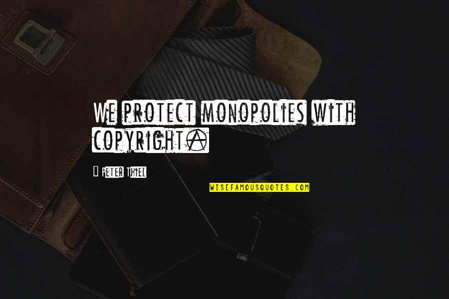 Copyright Quotes By Peter Thiel: We protect monopolies with copyright.
