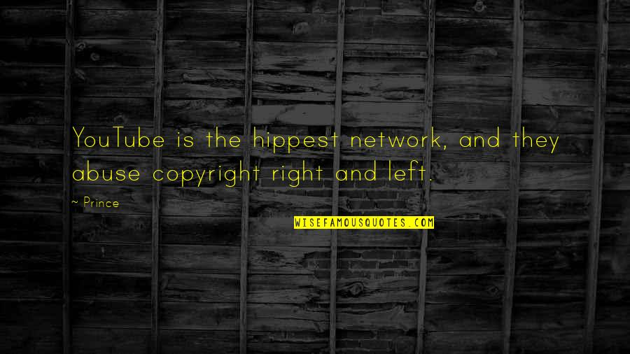Copyright Quotes By Prince: YouTube is the hippest network, and they abuse