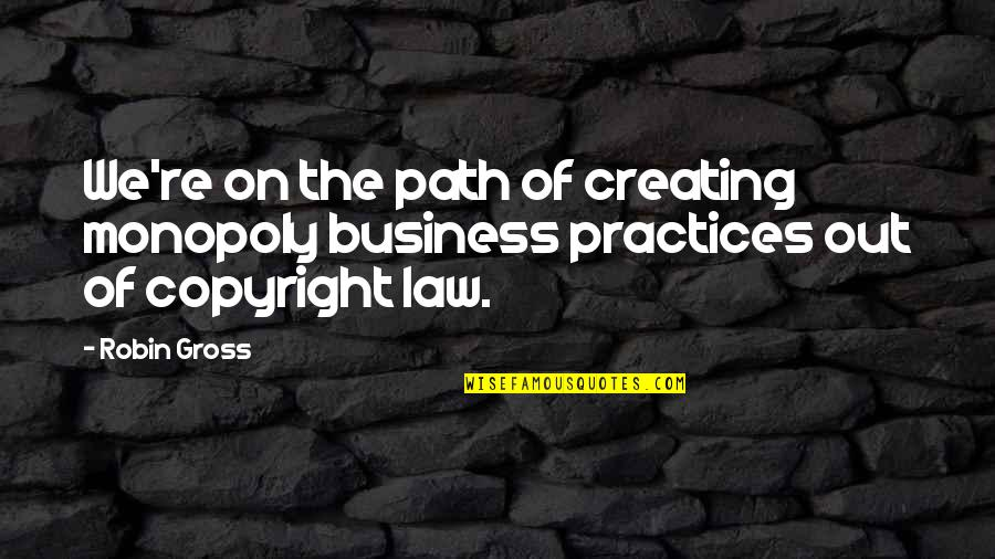 Copyright Quotes By Robin Gross: We're on the path of creating monopoly business