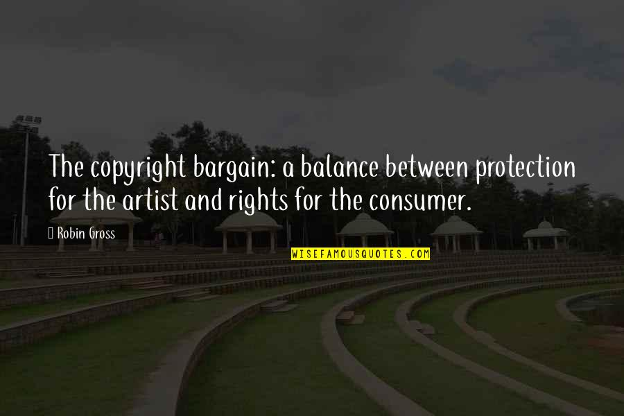 Copyright Quotes By Robin Gross: The copyright bargain: a balance between protection for