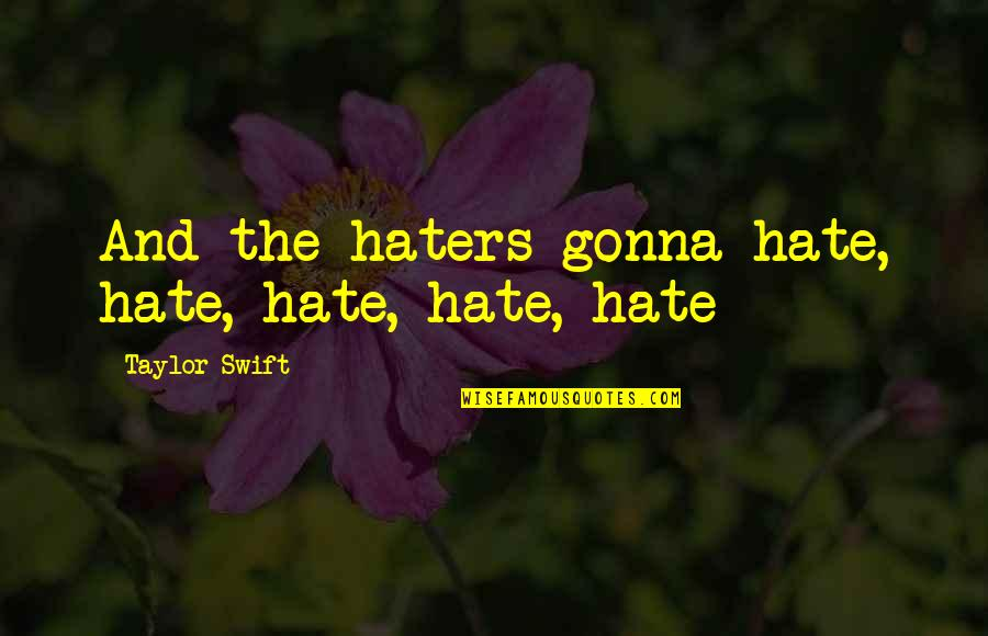 Copyright Quotes By Taylor Swift: And the haters gonna hate, hate, hate, hate,