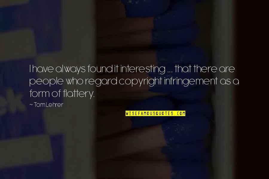 Copyright Quotes By Tom Lehrer: I have always found it interesting ... that