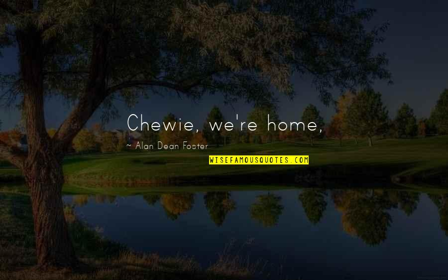 Corabb Quotes By Alan Dean Foster: Chewie, we're home,