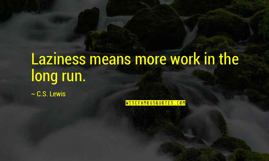 Corabb Quotes By C.S. Lewis: Laziness means more work in the long run.