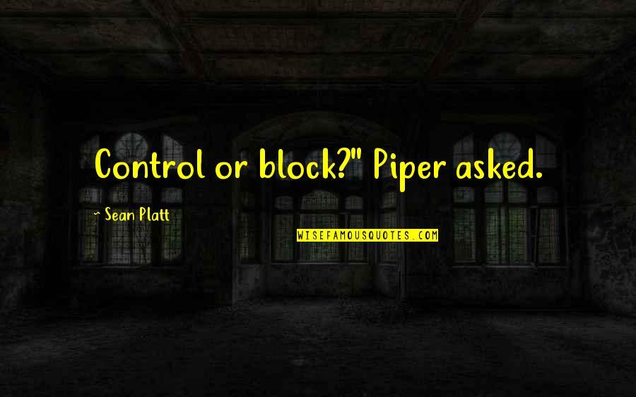 "Corabb Quotes By Sean Platt: Control or block?"" Piper asked."