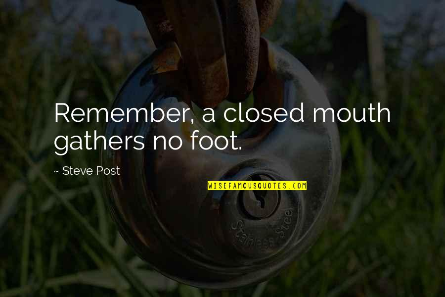 Corabb Quotes By Steve Post: Remember, a closed mouth gathers no foot.